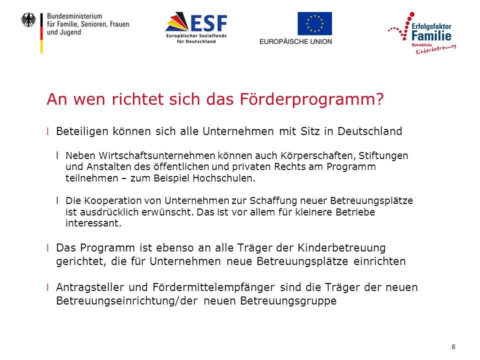 8 An wen richtet sich das Förderprogramm? l Beteiligen können sich alle Unternehmen mit Sitz in Deutschland lNeben Wirtschaftsunternehmen können auch