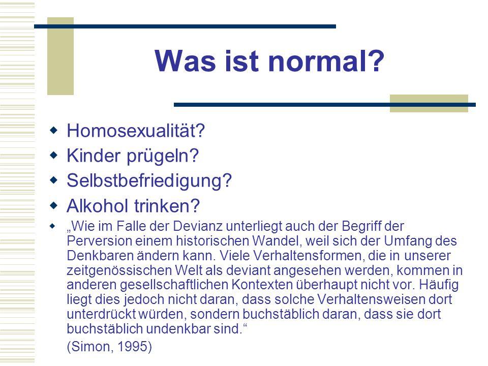 Was ist normal? Homosexualität? Kinder prügeln? Selbstbefriedigung? Alkohol trinken? Wie im Falle der Devianz unterliegt auch der Begriff der Perversi