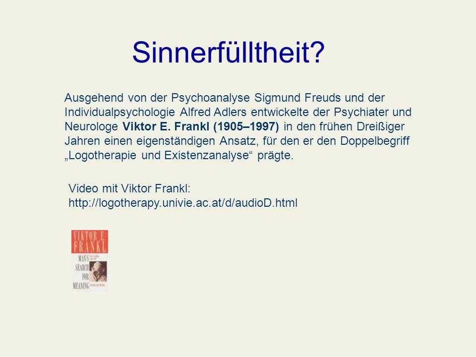Sinnerfülltheit? Video mit Viktor Frankl: http://logotherapy.univie.ac.at/d/audioD.html Ausgehend von der Psychoanalyse Sigmund Freuds und der Individ