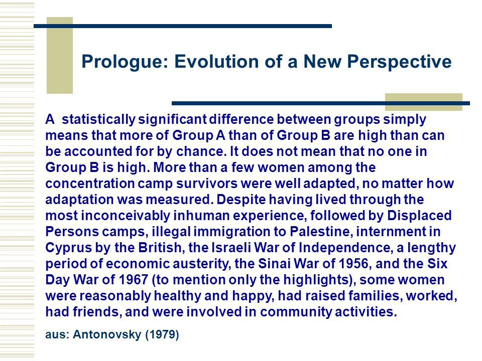 Prologue: Evolution of a New Perspective A statistically significant difference between groups simply means that more of Group A than of Group B are high than can be accounted for by chance.