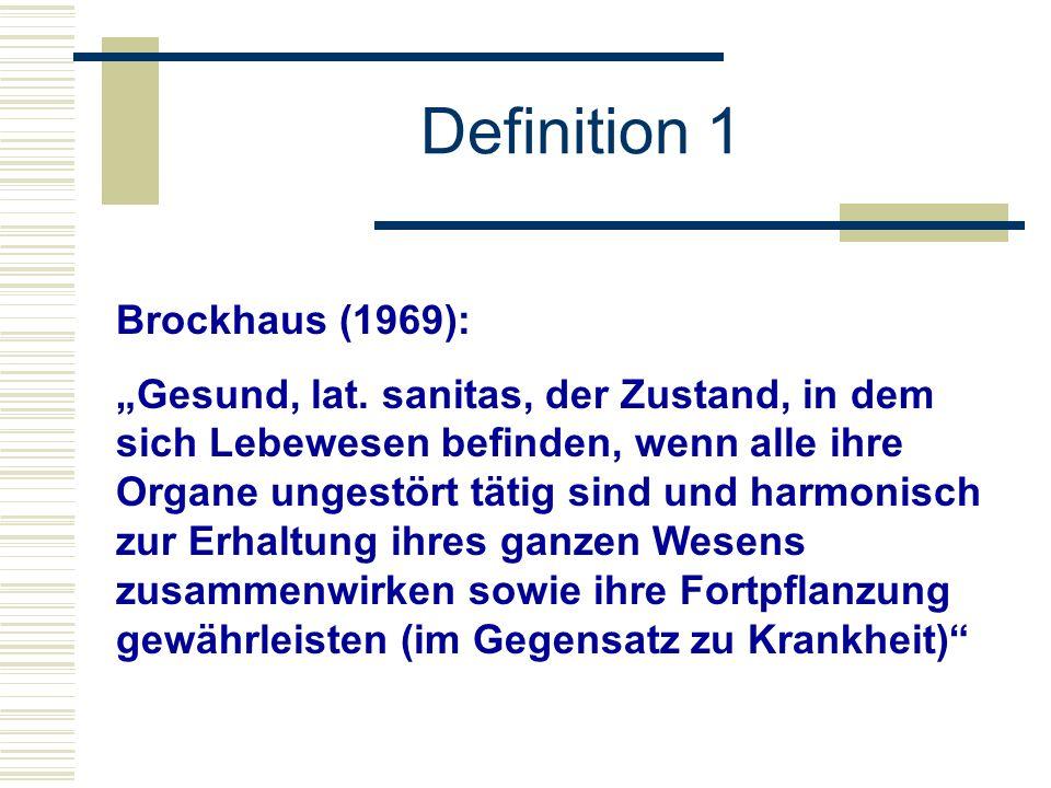 Brockhaus (1969): Gesund, lat. sanitas, der Zustand, in dem sich Lebewesen befinden, wenn alle ihre Organe ungestört tätig sind und harmonisch zur Erh