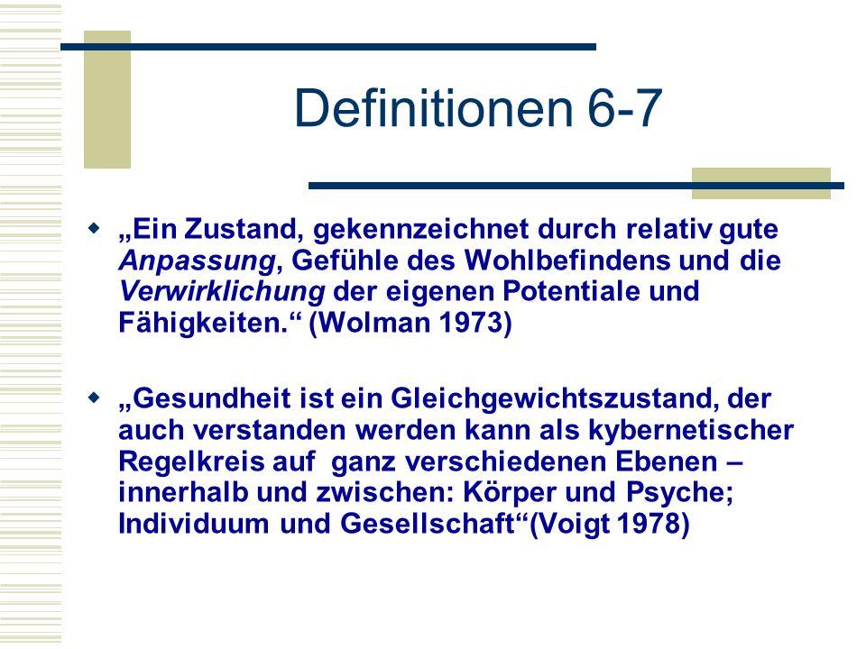 Definitionen 6-7 Ein Zustand, gekennzeichnet durch relativ gute Anpassung, Gefühle des Wohlbefindens und die Verwirklichung der eigenen Potentiale und Fähigkeiten.