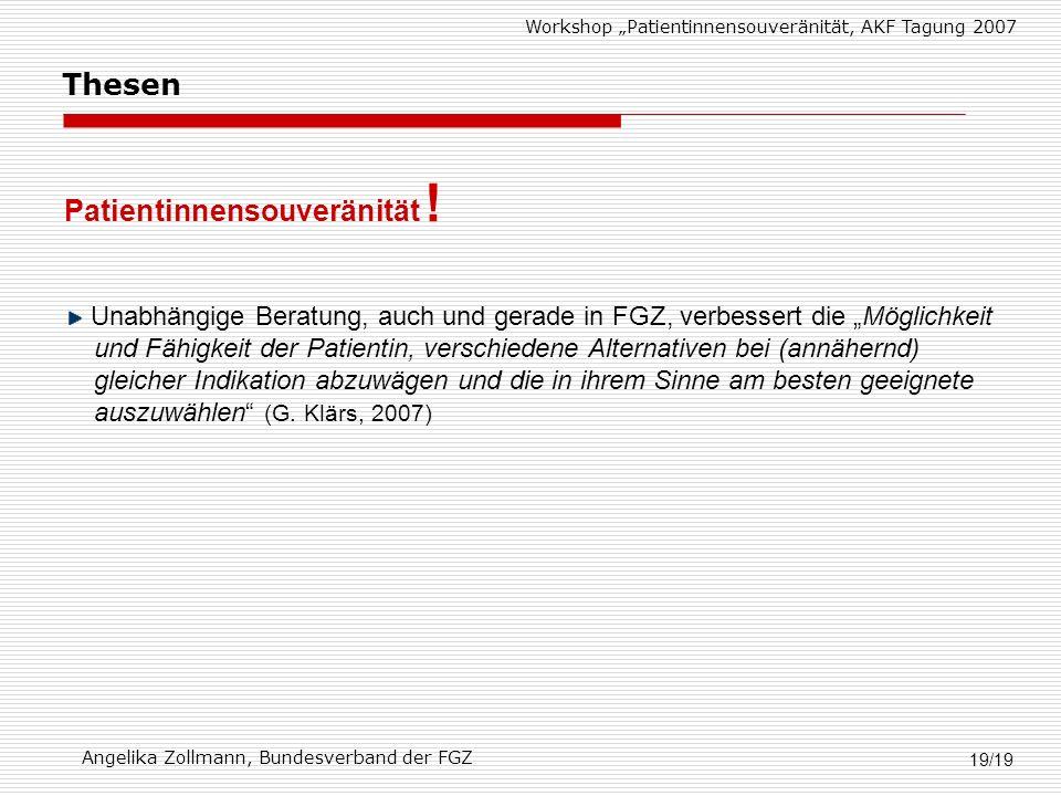 Workshop Patientinnensouveränität, AKF Tagung 2007 Angelika Zollmann, Bundesverband der FGZ 19/19 Patientinnensouveränität .