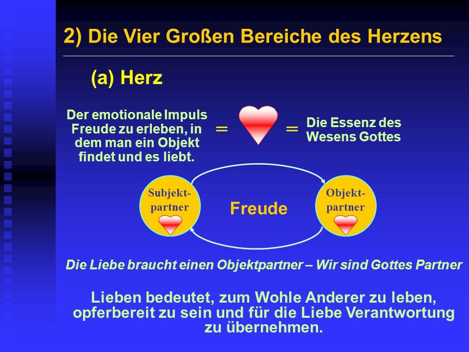 2) Die Vier Großen Bereiche des Herzens (a) Herz Der emotionale Impuls Freude zu erleben, in dem man ein Objekt findet und es liebt. Die Essenz des We