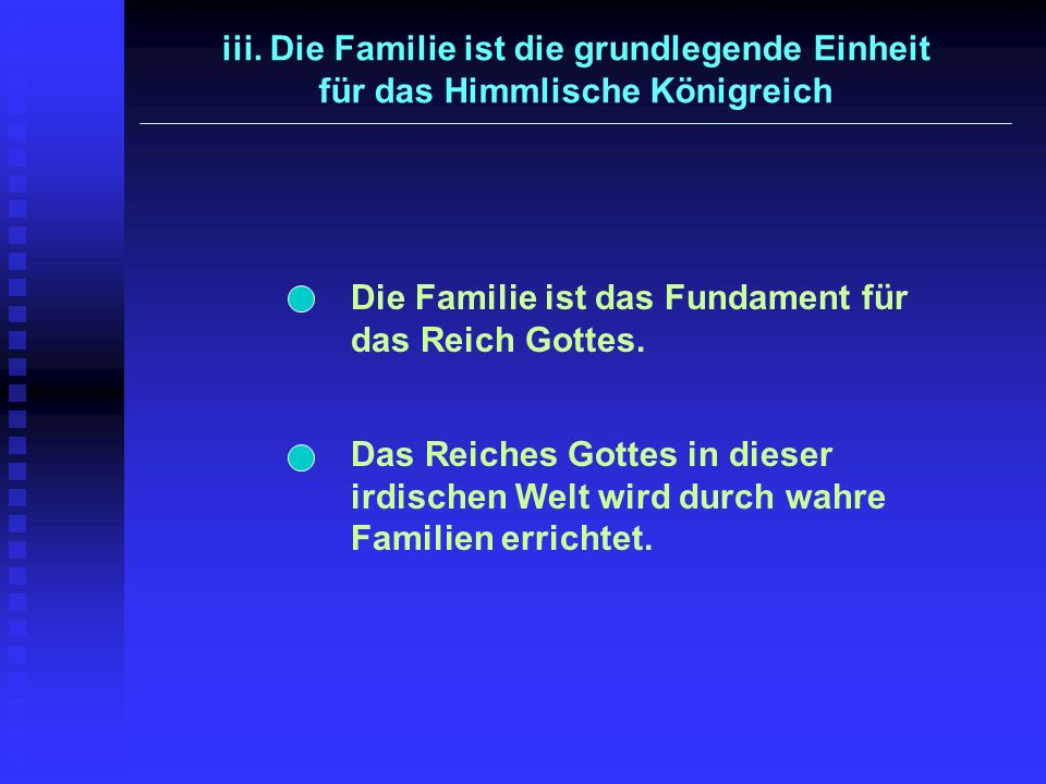 iii. Die Familie ist die grundlegende Einheit für das Himmlische Königreich Das Reiches Gottes in dieser irdischen Welt wird durch wahre Familien erri