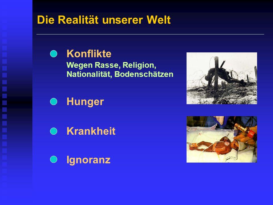 Die Realität unserer Welt Konflikte Wegen Rasse, Religion, Nationalität, Bodenschätzen Hunger Krankheit Ignoranz