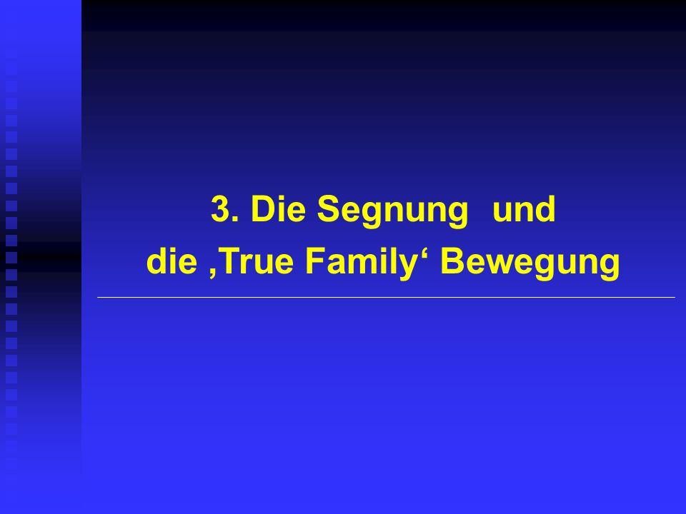 3. Die Segnung und die True Family Bewegung