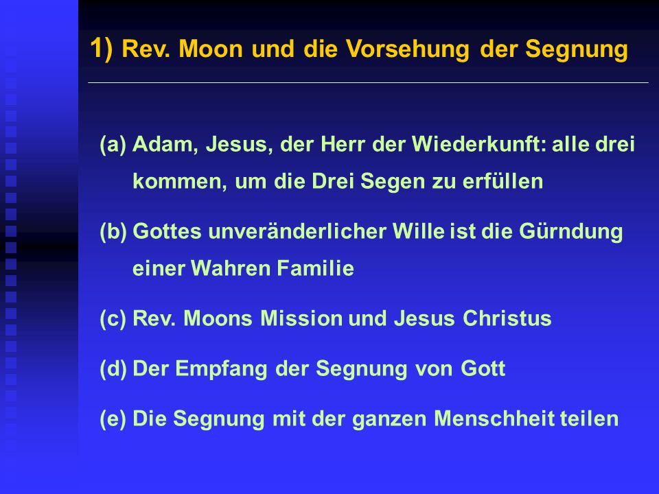1) Rev. Moon und die Vorsehung der Segnung (a)Adam, Jesus, der Herr der Wiederkunft: alle drei kommen, um die Drei Segen zu erfüllen (b)Gottes unverän