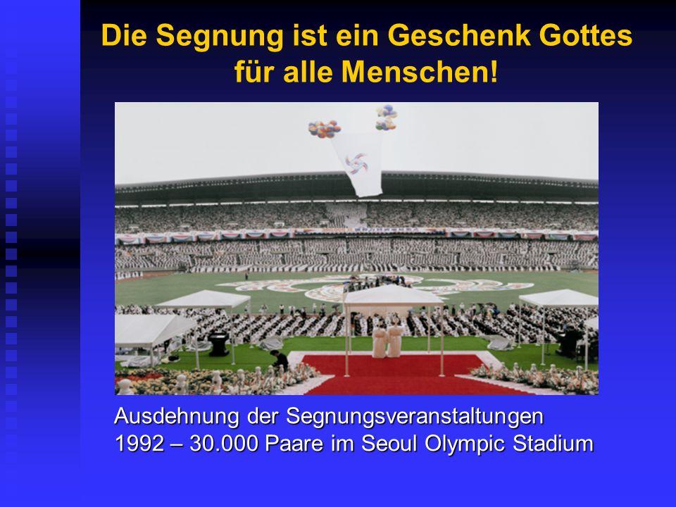 Die Segnung ist ein Geschenk Gottes für alle Menschen! Ausdehnung der Segnungsveranstaltungen 1992 – 30.000 Paare im Seoul Olympic Stadium