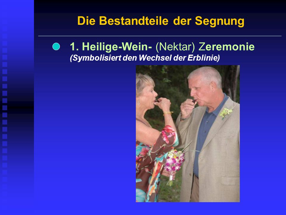 Die Bestandteile der Segnung 1. Heilige-Wein- (Nektar) Zeremonie (Symbolisiert den Wechsel der Erblinie)