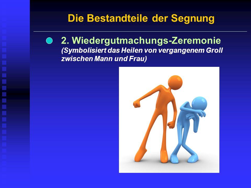 Die Bestandteile der Segnung 2. Wiedergutmachungs-Zeremonie (Symbolisiert das Heilen von vergangenem Groll zwischen Mann und Frau)