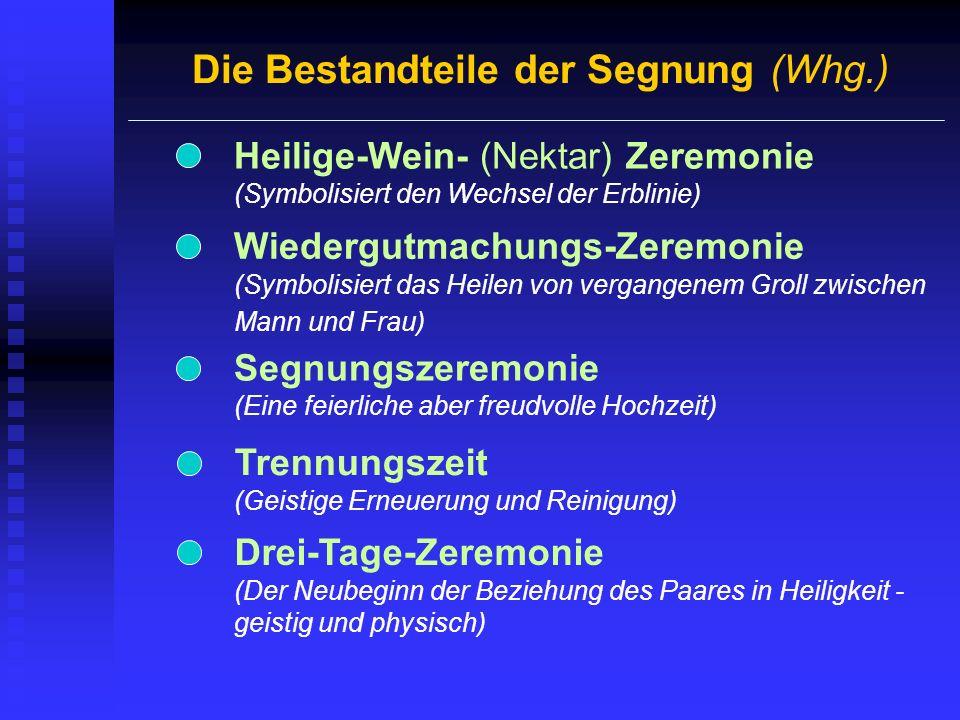 Die Bestandteile der Segnung (Whg.) Heilige-Wein- (Nektar) Zeremonie (Symbolisiert den Wechsel der Erblinie) Wiedergutmachungs-Zeremonie (Symbolisiert
