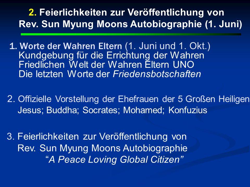 1. Worte der Wahren Eltern (1. Juni und 1. Okt.) Kundgebung für die Errichtung der Wahren Friedlichen Welt der Wahren Eltern UNO Die letzten Worte der