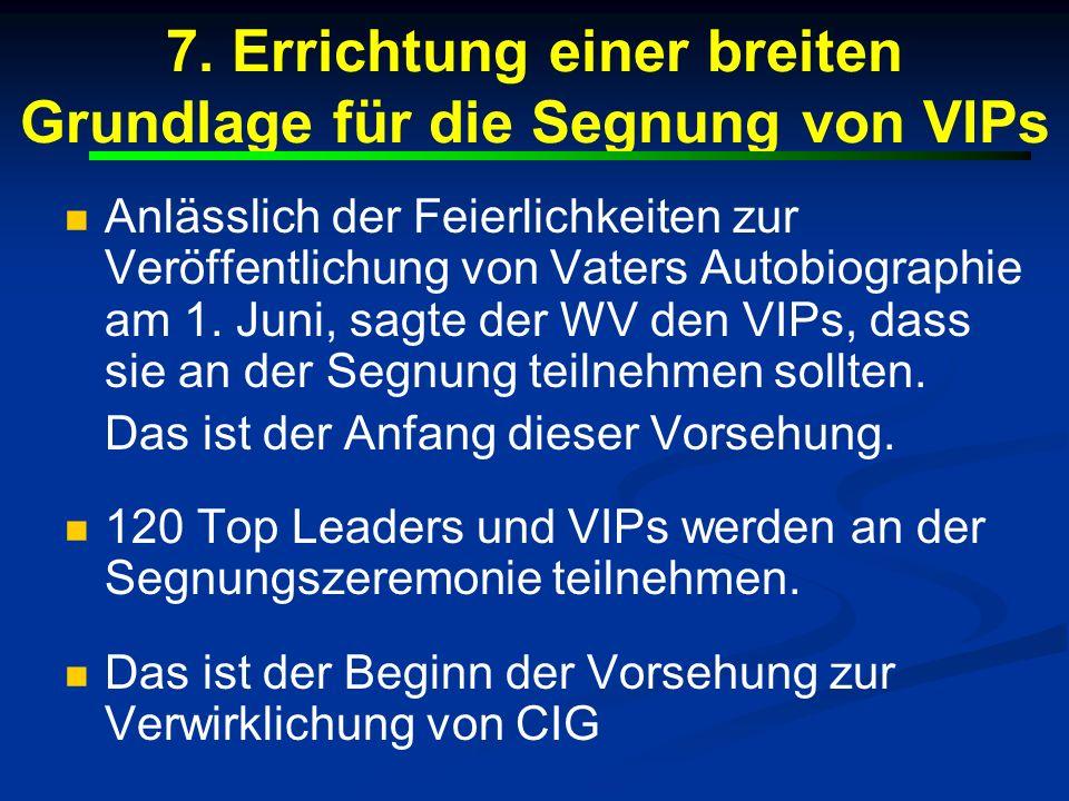 7. Errichtung einer breiten Grundlage für die Segnung von VIPs Anlässlich der Feierlichkeiten zur Veröffentlichung von Vaters Autobiographie am 1. Jun