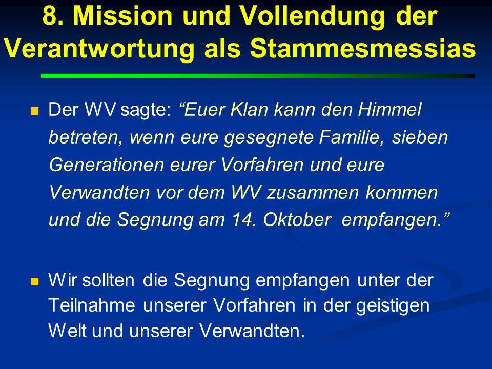 8. Mission und Vollendung der Verantwortung als Stammesmessias Der WV sagte: Euer Klan kann den Himmel betreten, wenn eure gesegnete Familie, sieben G