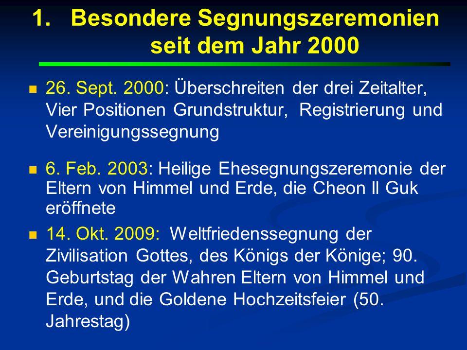 1. 1.Besondere Segnungszeremonien seit dem Jahr 2000 26. Sept. 2000: Überschreiten der drei Zeitalter, Vier Positionen Grundstruktur, Registrierung un