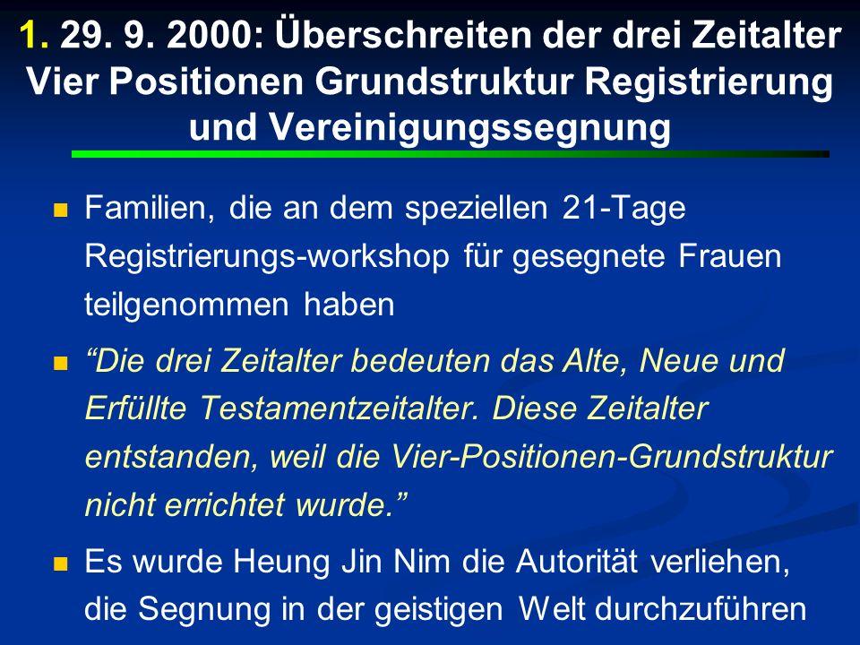 1. 29. 9. 2000: Überschreiten der drei Zeitalter Vier Positionen Grundstruktur Registrierung und Vereinigungssegnung Familien, die an dem speziellen 2