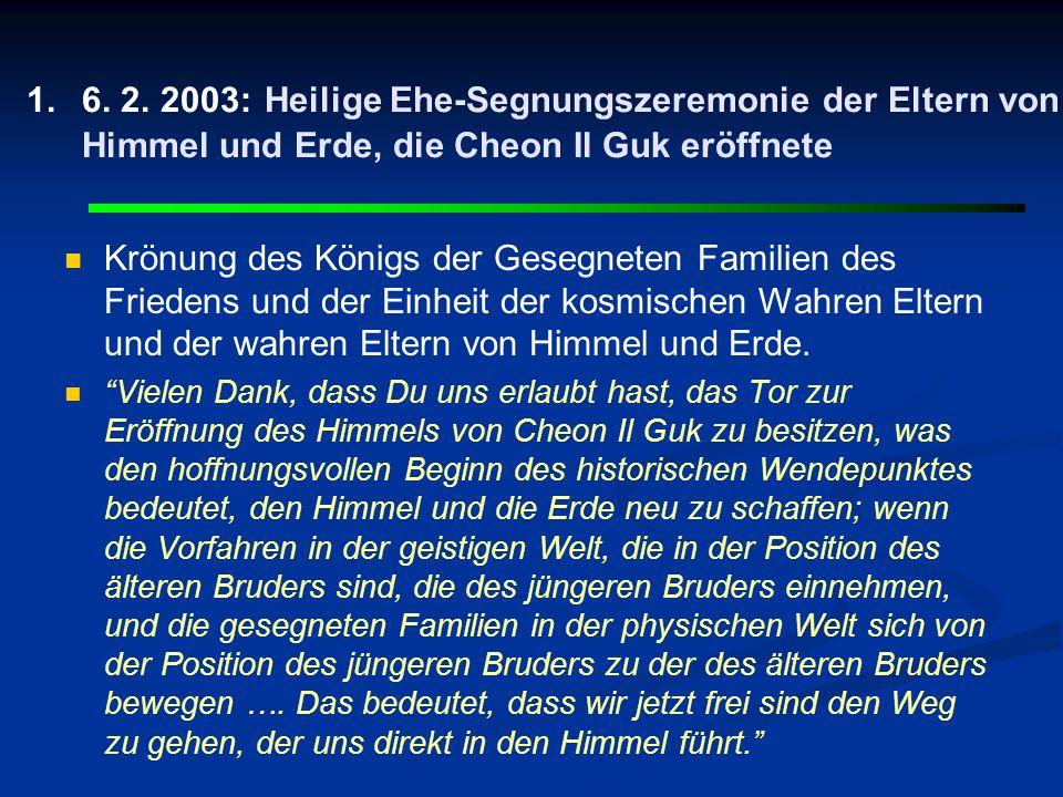 1. 1.6. 2. 2003: Heilige Ehe-Segnungszeremonie der Eltern von Himmel und Erde, die Cheon Il Guk eröffnete Krönung des Königs der Gesegneten Familien d