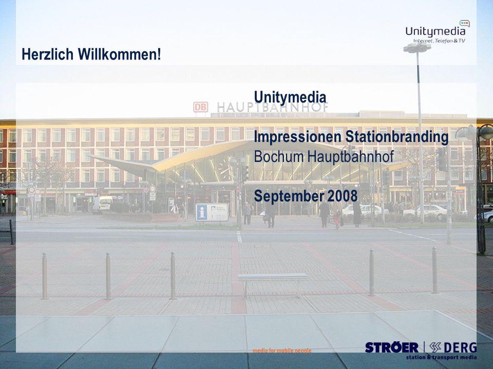 Herzlich Willkommen! media for mobile people Unitymedia Impressionen Stationbranding Bochum Hauptbahnhof September 2008