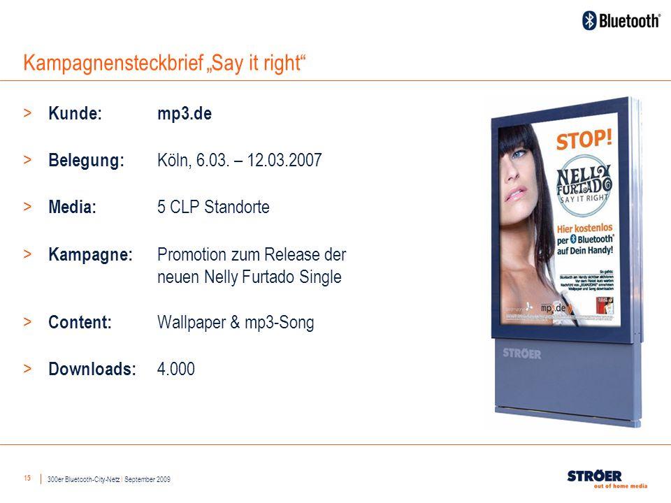 15 Kampagnensteckbrief Say it right 300er Bluetooth-City-Netz I September 2009 > Kunde: mp3.de > Belegung: Köln, 6.03.