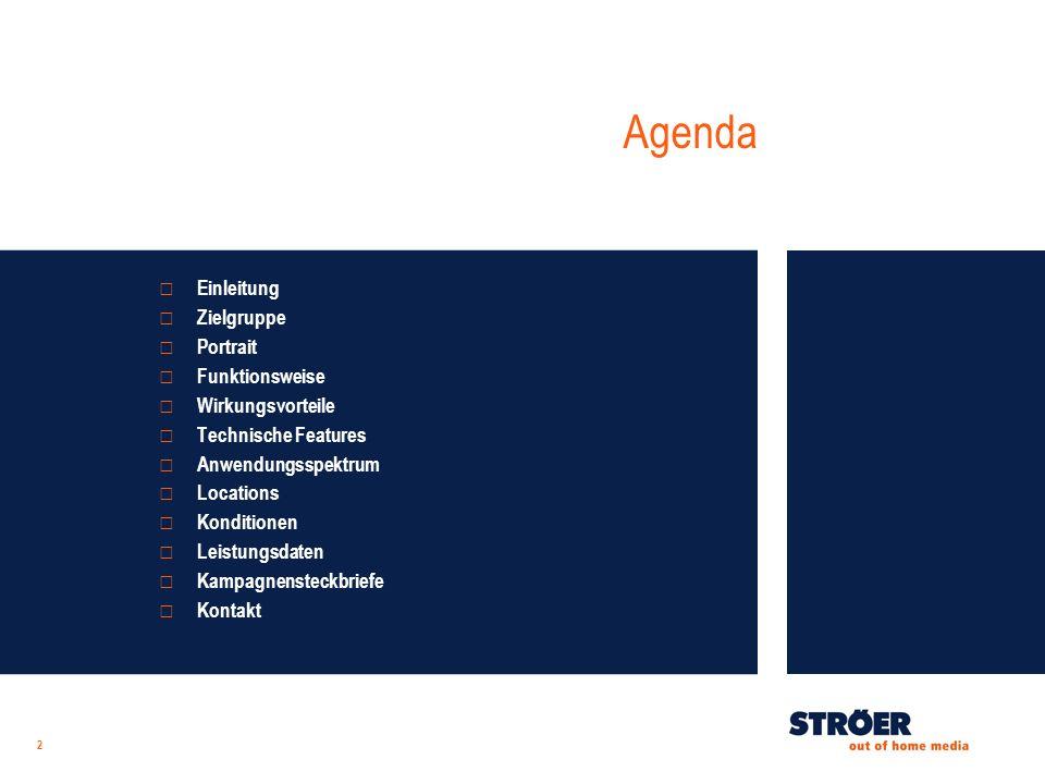 Agenda 2 Einleitung Zielgruppe Portrait Funktionsweise Wirkungsvorteile Technische Features Anwendungsspektrum Locations Konditionen Leistungsdaten Kampagnensteckbriefe Kontakt
