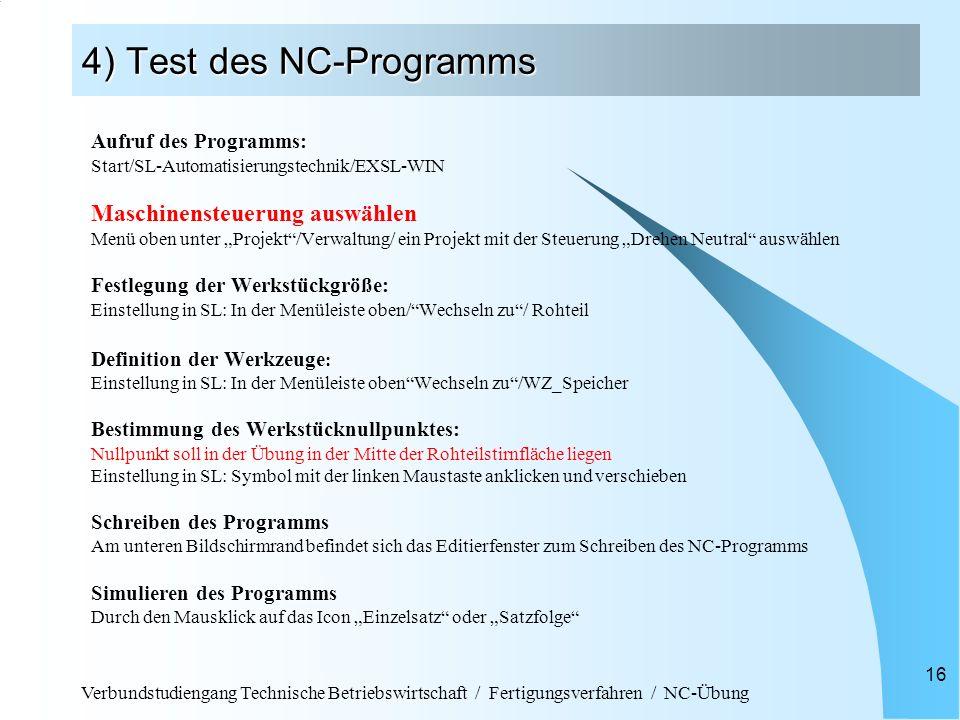 Verbundstudiengang Technische Betriebswirtschaft / Fertigungsverfahren / NC-Übung 16 4) Test des NC-Programms Aufruf des Programms: Start/SL-Automatis