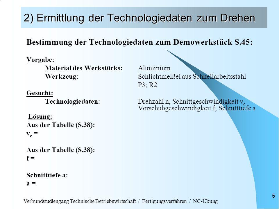 Verbundstudiengang Technische Betriebswirtschaft / Fertigungsverfahren / NC-Übung 5 2) Ermittlung der Technologiedaten zum Drehen Bestimmung der Techn