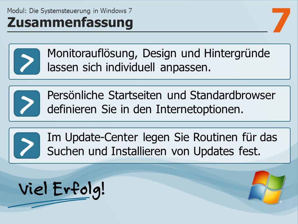 7 >>> Monitorauflösung, Design und Hintergründe lassen sich individuell anpassen.