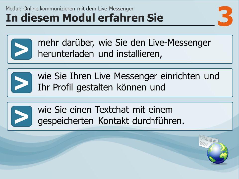 3 >> wie Sie Ihren Live Messenger einrichten und Ihr Profil gestalten können und wie Sie einen Textchat mit einem gespeicherten Kontakt durchführen.