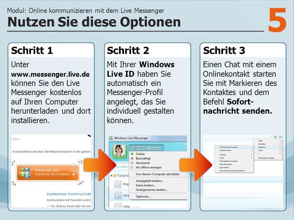 5 Schritt 1 Unter www.messenger.live.de können Sie den Live Messenger kostenlos auf Ihren Computer herunterladen und dort installieren. Schritt 2Schri