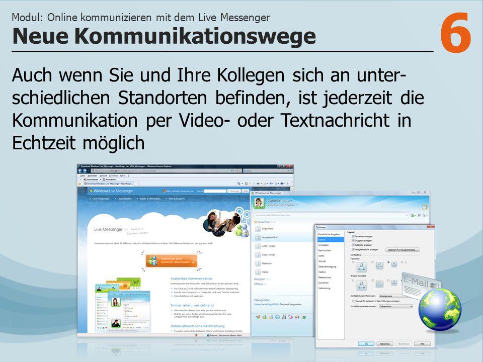 6 Auch wenn Sie und Ihre Kollegen sich an unter- schiedlichen Standorten befinden, ist jederzeit die Kommunikation per Video- oder Textnachricht in Echtzeit möglich Neue Kommunikationswege Modul: Online kommunizieren mit dem Live Messenger