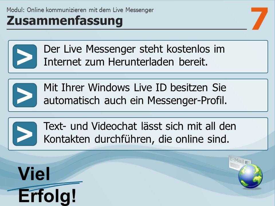 7 >>> Der Live Messenger steht kostenlos im Internet zum Herunterladen bereit. Mit Ihrer Windows Live ID besitzen Sie automatisch auch ein Messenger-P