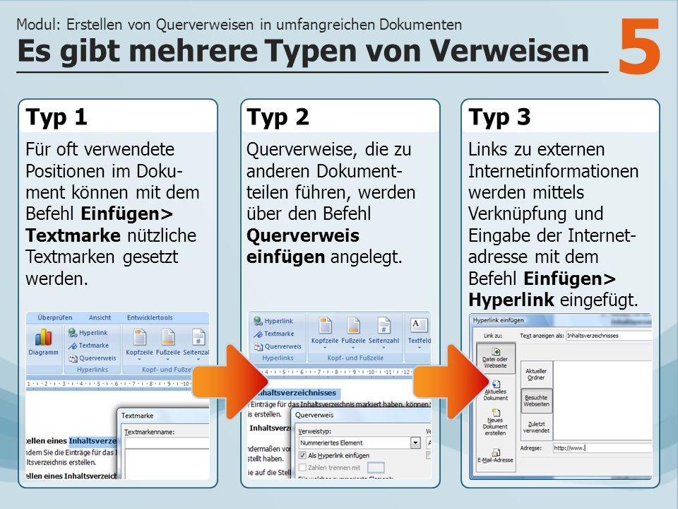 5 Typ 1 Für oft verwendete Positionen im Doku- ment können mit dem Befehl Einfügen> Textmarke nützliche Textmarken gesetzt werden. Typ 2Typ 3 Querverw