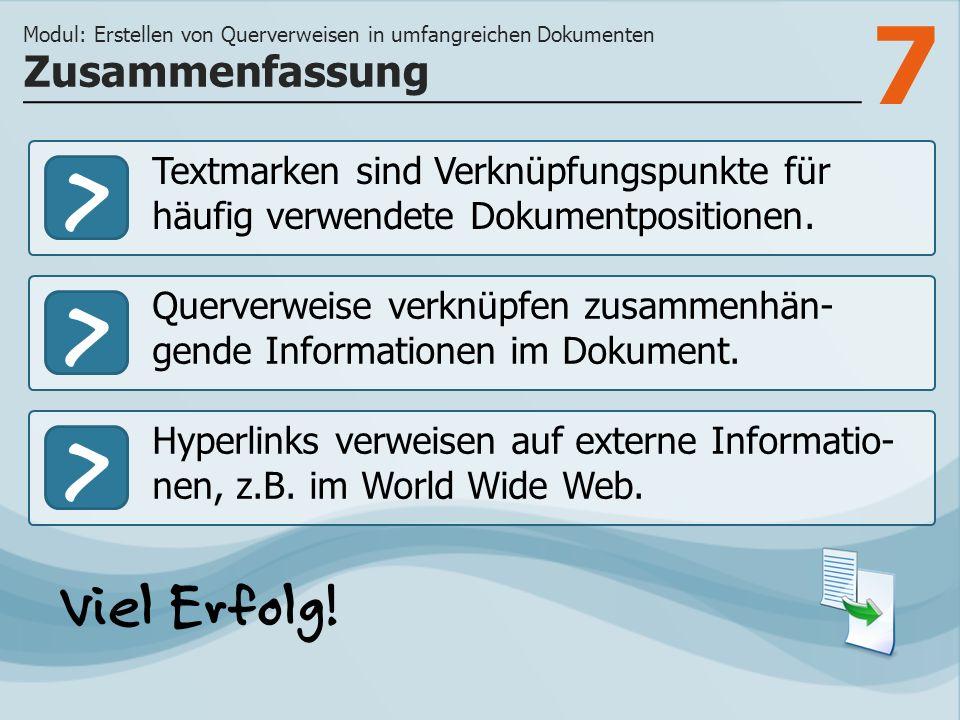 7 >>> Textmarken sind Verknüpfungspunkte für häufig verwendete Dokumentpositionen. Querverweise verknüpfen zusammenhän- gende Informationen im Dokumen