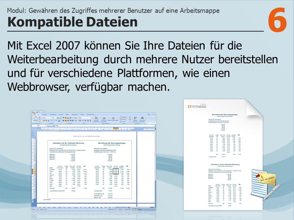 6 Mit Excel 2007 können Sie Ihre Dateien für die Weiterbearbeitung durch mehrere Nutzer bereitstellen und für verschiedene Plattformen, wie einen Webbrowser, verfügbar machen.