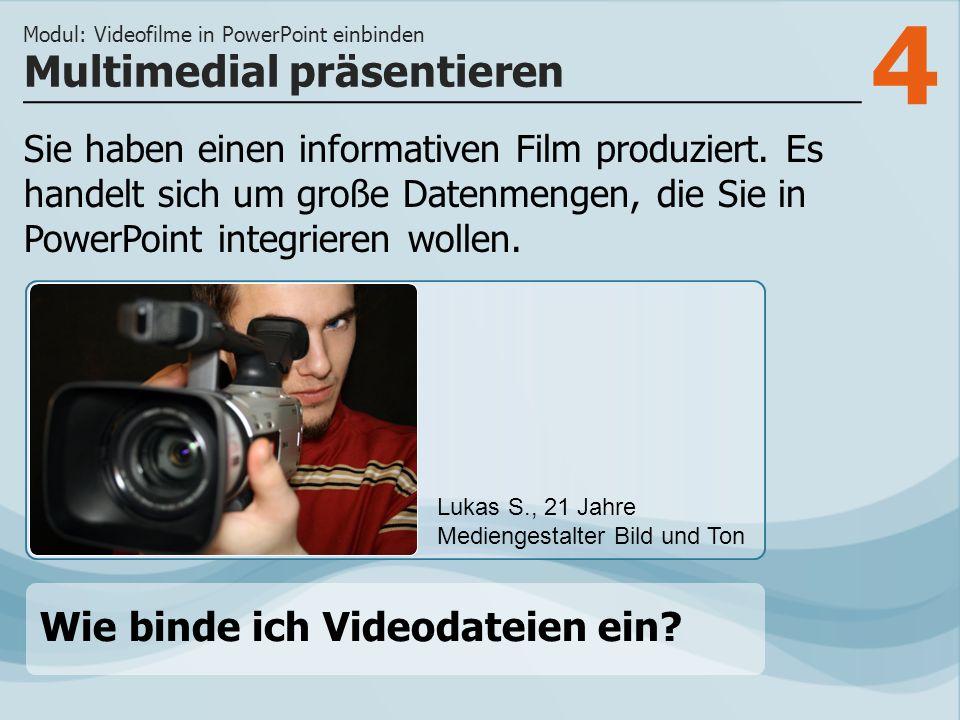 4 Sie haben einen informativen Film produziert.