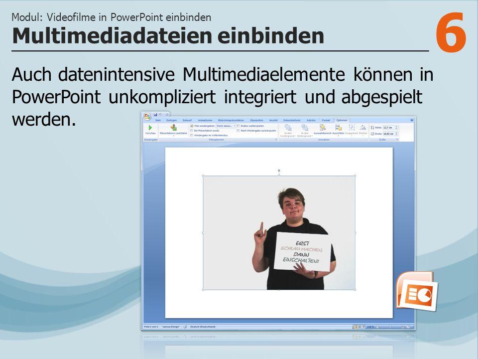 6 Auch datenintensive Multimediaelemente können in PowerPoint unkompliziert integriert und abgespielt werden.