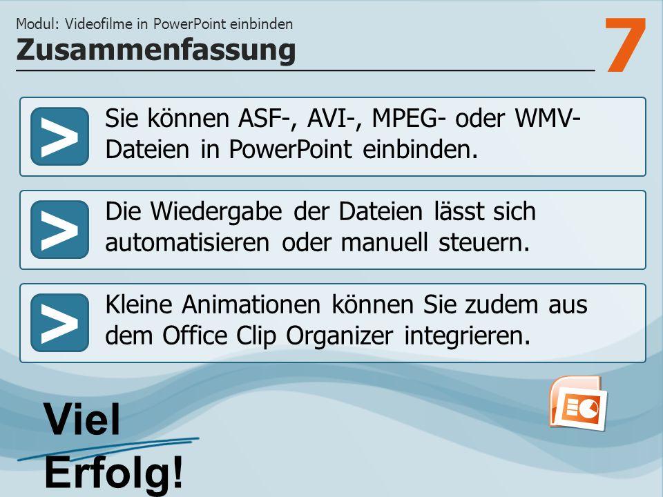 7 >>> Sie können ASF-, AVI-, MPEG- oder WMV- Dateien in PowerPoint einbinden.
