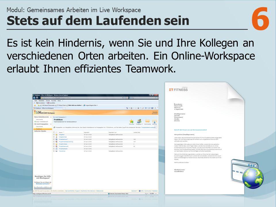 6 Es ist kein Hindernis, wenn Sie und Ihre Kollegen an verschiedenen Orten arbeiten. Ein Online-Workspace erlaubt Ihnen effizientes Teamwork. Stets au