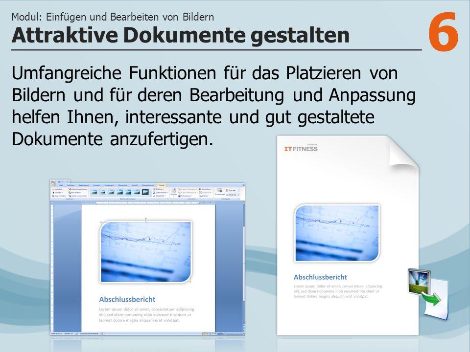 6 Attraktive Dokumente gestalten Modul: Einfügen und Bearbeiten von Bildern Umfangreiche Funktionen für das Platzieren von Bildern und für deren Bearbeitung und Anpassung helfen Ihnen, interessante und gut gestaltete Dokumente anzufertigen.