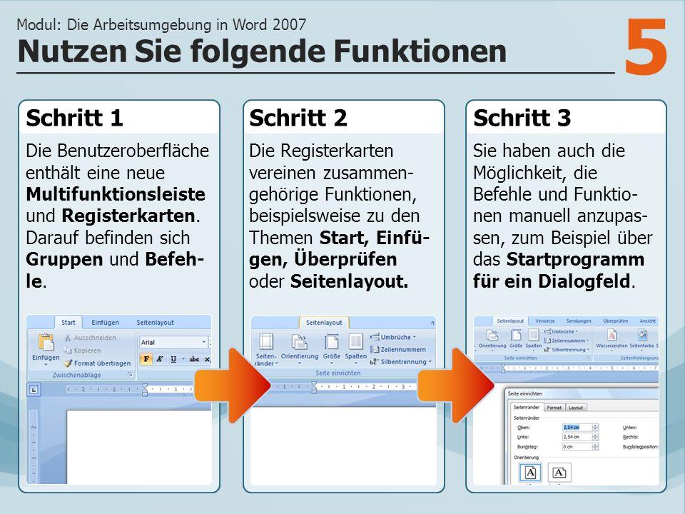 5 Schritt 1 Die Benutzeroberfläche enthält eine neue Multifunktionsleiste und Registerkarten. Darauf befinden sich Gruppen und Befeh- le. Schritt 2Sch