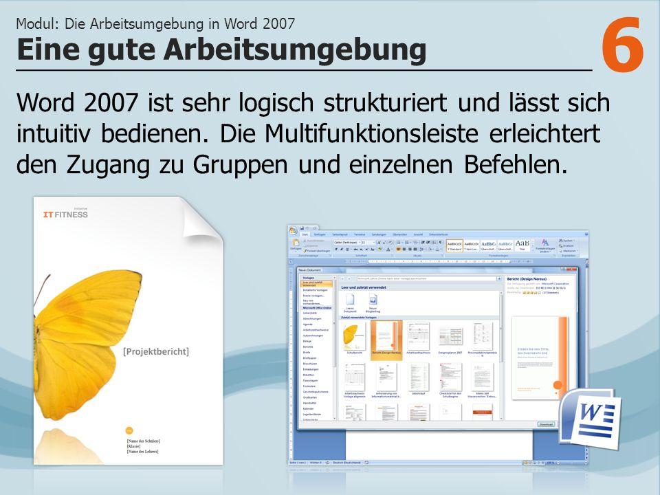 6 Eine gute Arbeitsumgebung Modul: Die Arbeitsumgebung in Word 2007 Word 2007 ist sehr logisch strukturiert und lässt sich intuitiv bedienen. Die Mult