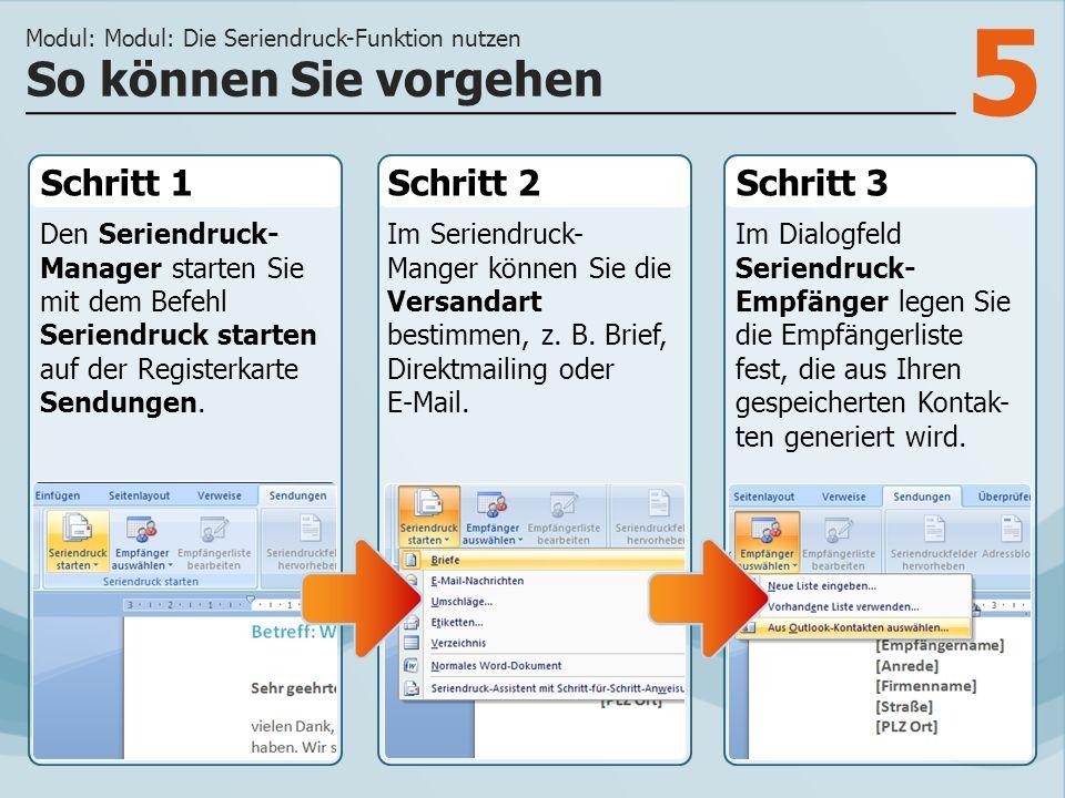 5 Schritt 1 Den Seriendruck- Manager starten Sie mit dem Befehl Seriendruck starten auf der Registerkarte Sendungen. Schritt 2Schritt 3 Im Seriendruck