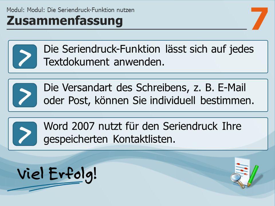 7 >>> Die Seriendruck-Funktion lässt sich auf jedes Textdokument anwenden. Die Versandart des Schreibens, z. B. E-Mail oder Post, können Sie individue