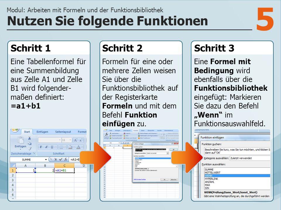 5 Schritt 1 Eine Tabellenformel für eine Summenbildung aus Zelle A1 und Zelle B1 wird folgender- maßen definiert: =a1+b1 Schritt 2Schritt 3 Formeln für eine oder mehrere Zellen weisen Sie über die Funktionsbibliothek auf der Registerkarte Formeln und mit dem Befehl Funktion einfügen zu.