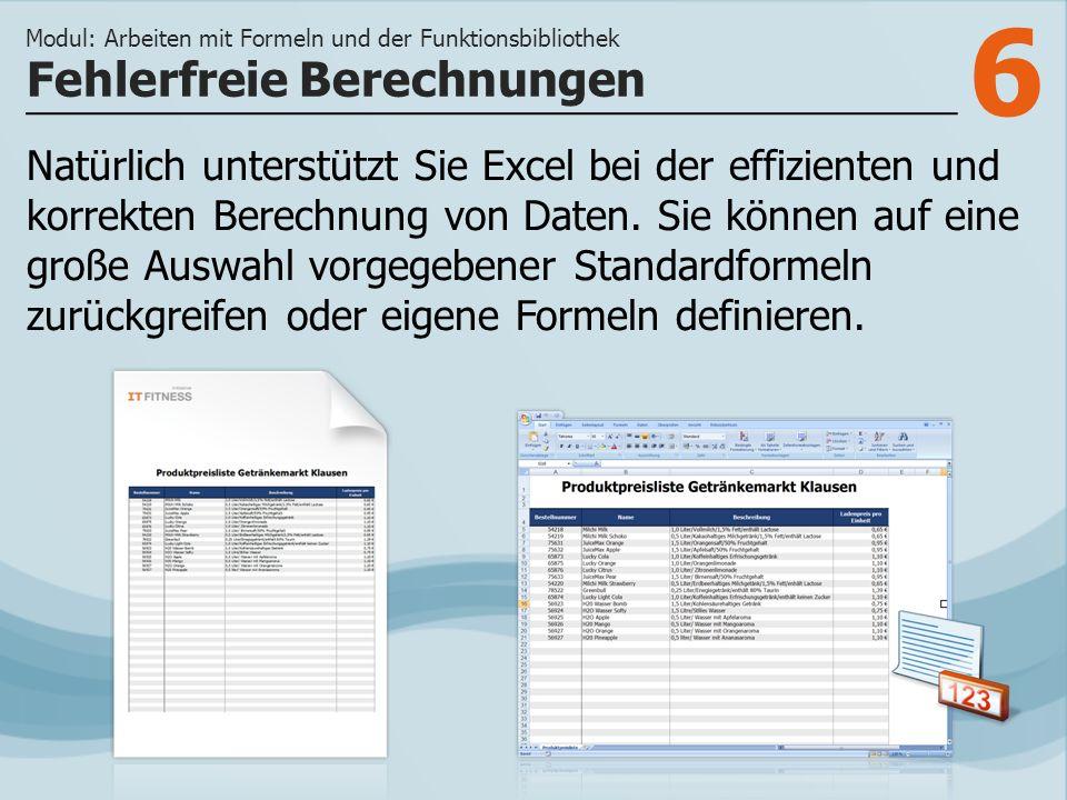 6 Natürlich unterstützt Sie Excel bei der effizienten und korrekten Berechnung von Daten.