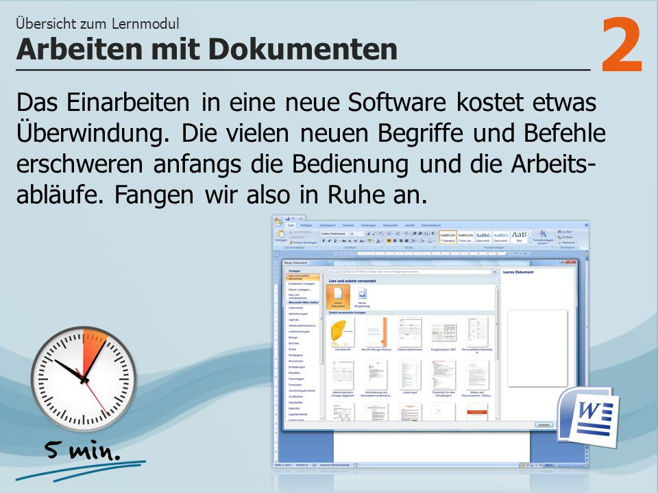 3 >> wie Sie Dokumente öffnen, schließen und abspeichern und wie Sie verschiedene Dokumentansichten auswählen können.