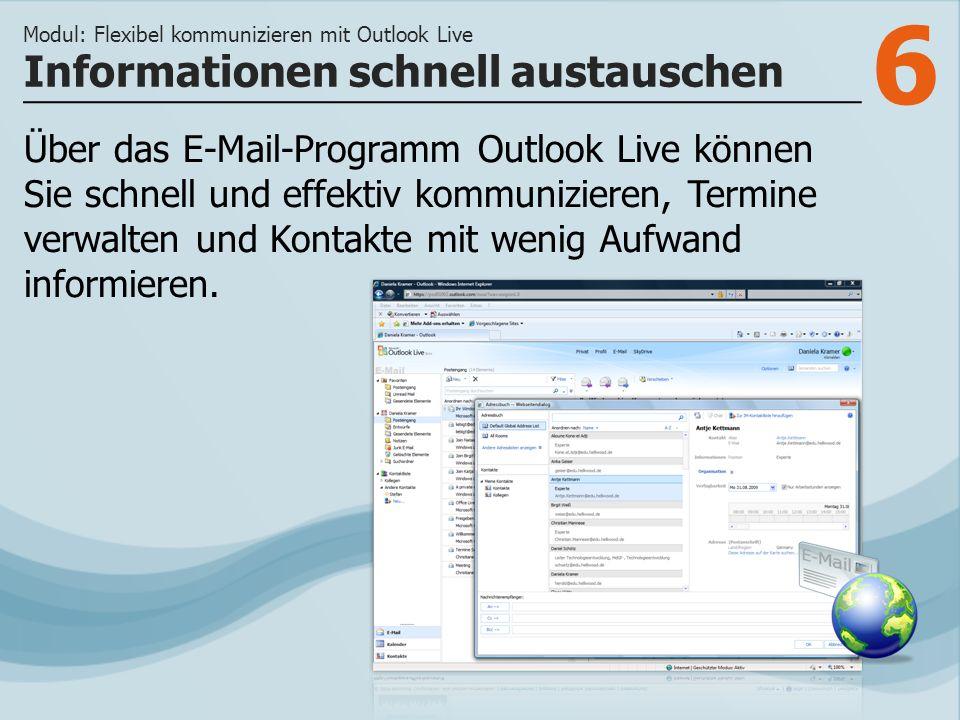 6 Über das E-Mail-Programm Outlook Live können Sie schnell und effektiv kommunizieren, Termine verwalten und Kontakte mit wenig Aufwand informieren.