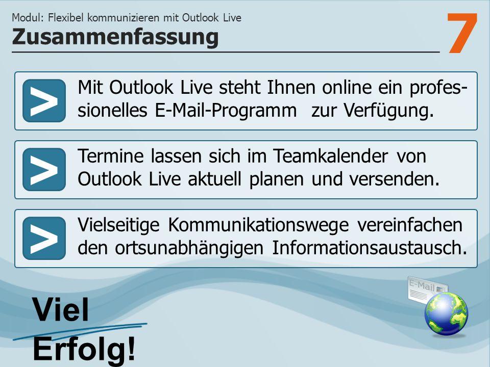 7 >>> Mit Outlook Live steht Ihnen online ein profes- sionelles E-Mail-Programm zur Verfügung.