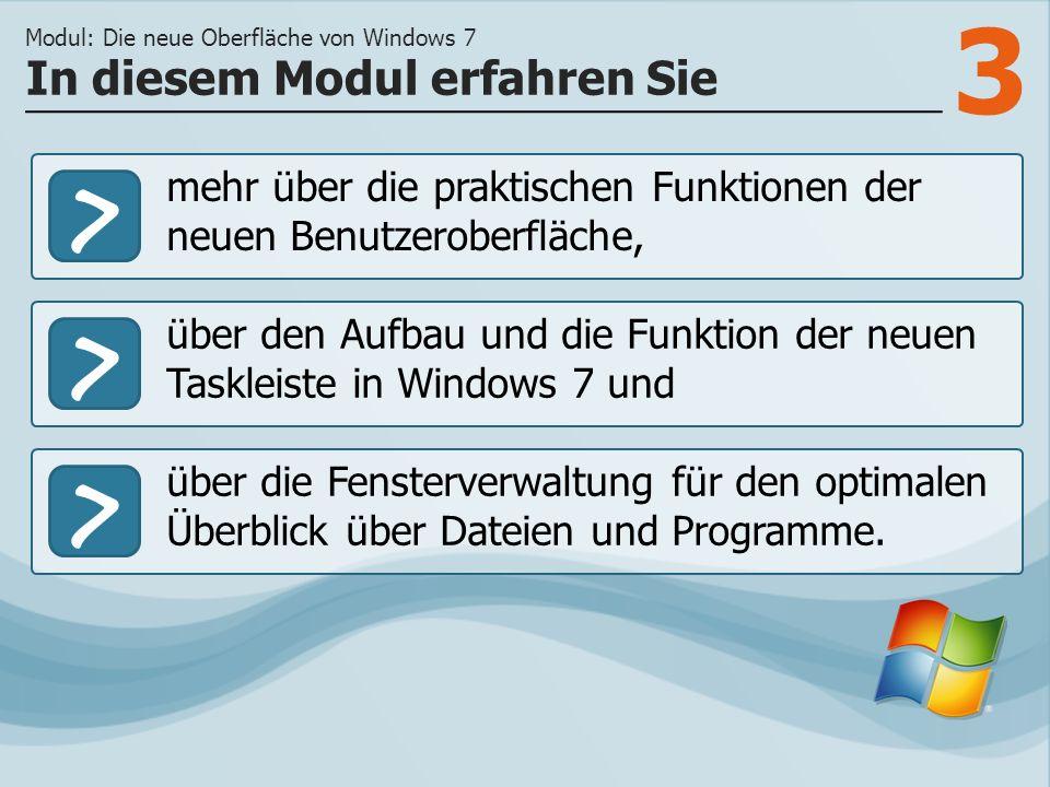 3 >> über den Aufbau und die Funktion der neuen Taskleiste in Windows 7 und über die Fensterverwaltung für den optimalen Überblick über Dateien und Programme.